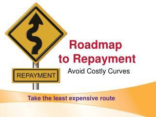 Roadmap  to Repayment