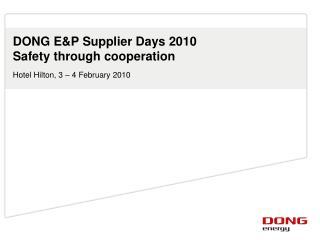 DONG E&P Supplier Days 2010 Safety through cooperation