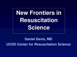 Daniel Davis, MD UCSD Center for Resuscitation Science