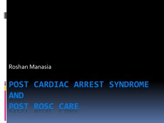 Post cardiac arrest  SYNDROME  and  post  ROSC care