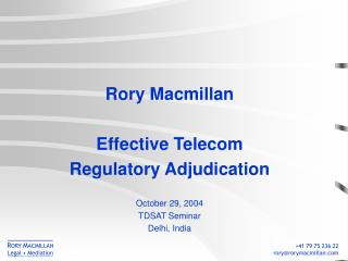 Rory Macmillan Effective Telecom Regulatory Adjudication October 29, 2004 TDSAT Seminar
