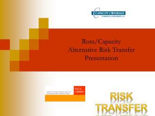 Ross/Capacity Alternative Risk Transfer Presentation