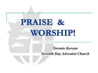 PRAISE  & WORSHIP!