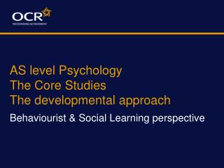 AS level Psychology The Core Studies  The developmental approach