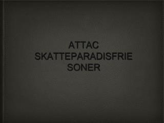 ATTAC SKATTEPARADISFRIE SONER