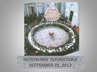 HISTORIANS' ROUNDTABLE SEPTEMBER 21, 2013