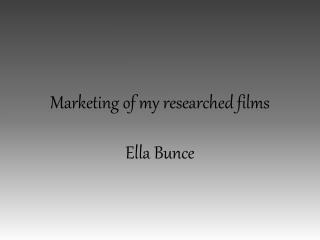 Marketing of my researched films