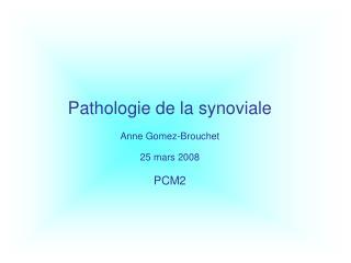 Pathologie de la synoviale Anne Gomez-Brouchet 25 mars 2008 PCM2