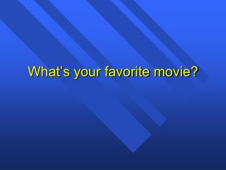What�s your favorite movie?