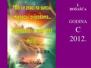 I .  DOŠAŠĆA GODINA C  2012.