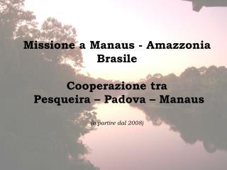 Missione a Manaus - Amazzonia Brasile Cooperazione tra  Pesqueira – Padova – Manaus