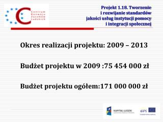 Okres realizacji projektu: 2009 – 2013 Budżet projektu w 2009 :75 454 000 zł