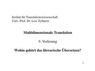 Institut für Translationswissenschaft Univ.-Prof. Dr. Lew Zybatow Multidimensionale Translation