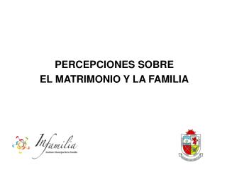 PERCEPCIONES SOBRE  EL MATRIMONIO Y LA FAMILIA