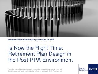 Is Now the Right Time: Retirement Plan Design in the Post-PPA Environment