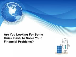 Get Money Fast- Avail Immediate Finances without any crises
