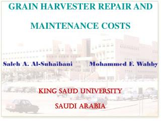 GRAIN HARVESTER REPAIR AND MAINTENANCE COSTS Saleh A. Al-Suhaibani        Mohammed F. Wahby