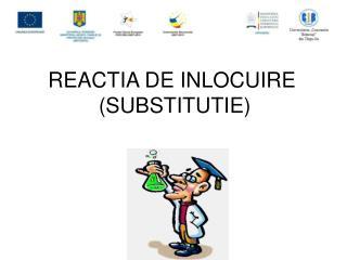 REACTIA DE INLOCUIRE  (SUBSTITUTIE)