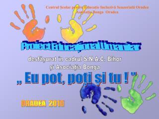 Centrul Școlar pentru Educație Incluzivă  Senzorial ă Oradea Asociaţia Bonga   Oradea