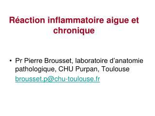 Réaction inflammatoire aigue et chronique
