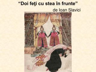 """""""Doi feţi cu stea în frunte"""" de Ioan Slavici"""