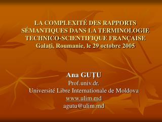 Ana GUŢU Prof.univ.dr. Université Libre Internationale de Moldova ulim.md agutu@ulim.md