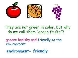 They are not green in color, but why do we call them �green fruits�?