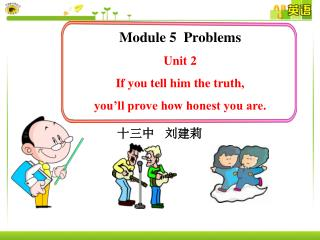 Module 5  Problems  Unit 2      If you tell him the truth, you'll prove how honest you are.