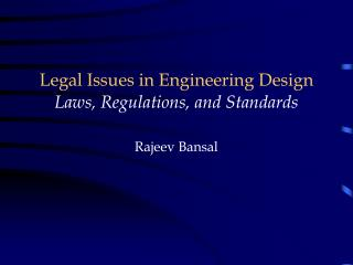 Legal Issues in Engineering Design Laws, Regulations, and Standards Rajeev Bansal