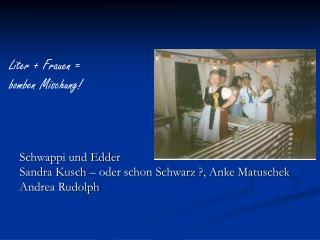 Schwappi und Edder Sandra Kusch – oder schon Schwarz ?, Anke Matuschek Andrea Rudolph
