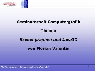 Seminararbeit Computergrafik Thema: Szenengraphen und Java3D von Florian Valentin