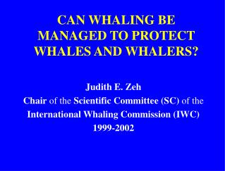 CAN WHALING BE MANAGED TO PROTECT WHALES AND WHALERS?