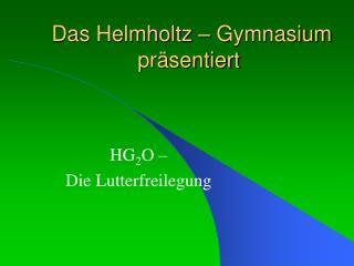 Das Helmholtz – Gymnasium präsentiert