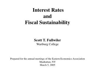 Interest Rates  and  Fiscal Sustainability   Scott T. Fullwiler Wartburg College    Prepared for the annual meetings of