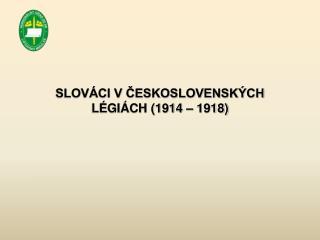 SLOVÁCI V ČESKOSLOVENSKÝCH LÉGIÁCH (1914 – 1918)
