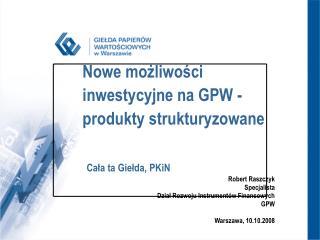 Nowe możliwości inwestycyjne na GPW - produkty strukturyzowane Cała ta Giełda, PKiN