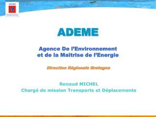 ADEME Agence De l'Environnement  et de la Maîtrise de l'Energie Direction Régionale Bretagne
