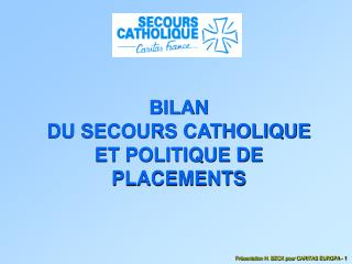 BILAN  DU SECOURS CATHOLIQUE ET POLITIQUE DE PLACEMENTS
