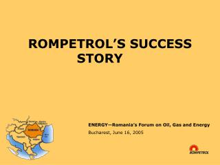 ROMPETROL'S SUCCESS STORY