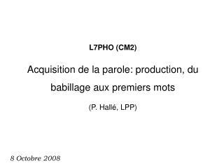 L7PHO (CM2) Acquisition de la parole: production, du babillage aux premiers mots (P. Hallé, LPP)