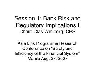 Session 1: Bank Risk and Regulatory Implications I  Chair: Clas Wihlborg, CBS