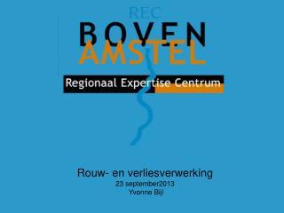 Rouw- en verliesverwerking 23 september2013  Yvonne Bijl