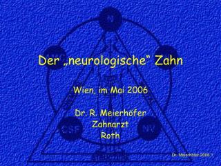 "Der ""neurologische"" Zahn Wien, im Mai 2006 Dr. R. Meierhöfer  Zahnarzt Roth"
