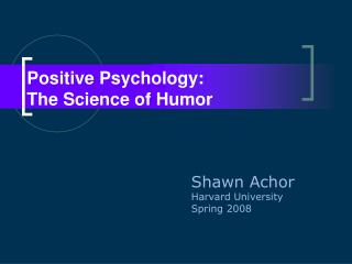 Positive Psychology:  The Science of Humor