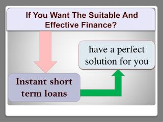 Instant Short Term Loans- Ideal Aid To Your Monetary Purpose