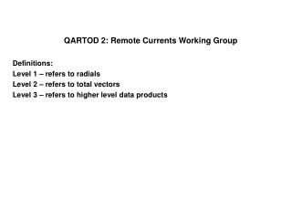 QARTOD 2: Remote Currents Working Group Definitions: Level 1 – refers to radials