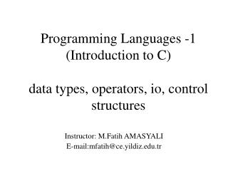 Programming Languages -1 ( Introduction to C ) data types, operators, io, control structures