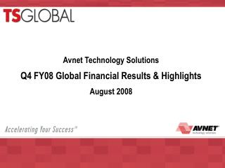 Avnet Technology Solutions Q4 FY08 Global Financial Results & Highlights  August 2008
