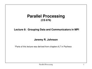 Parallel Processing  (CS 676) Lecture 8:  Grouping Data and Communicators in MPI