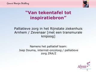 Namens het palliatief team: Joep Douma, internist-oncoloog / palliatieve zorg ZRA/Z